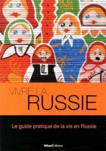 Vivre la Russie – Le livre pratique