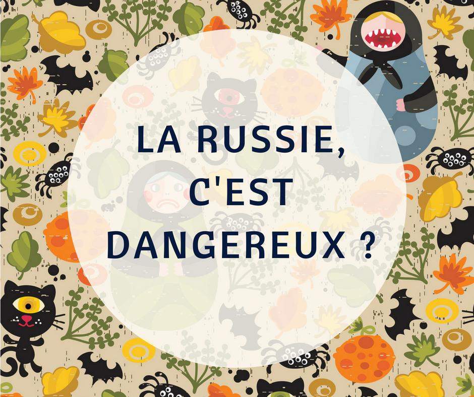 Est-ce que la Russie, c'est dangereux ?