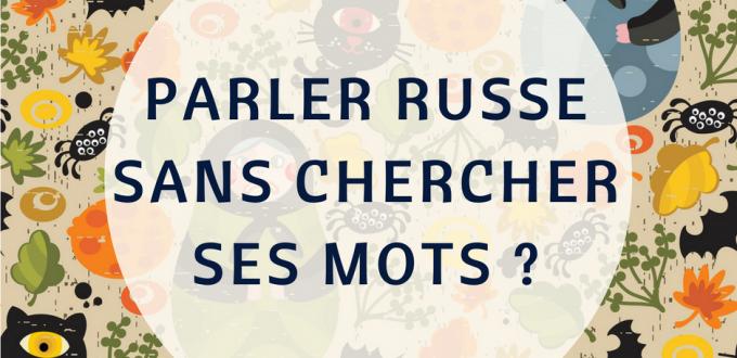 Comment parler russe sans réfléchir ?